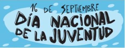16 de Septiembre, Dia Nacional de la Juventud.